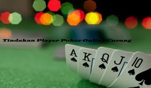 Tindakan Player Poker Online Curang