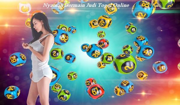 Nyaman Bermain Judi Togel Online